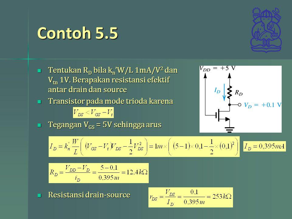 Contoh 5.5 Tentukan R D bila k n 'W/L 1mA/V 2 dan V tn 1V. Berapakan resistansi efektif antar drain dan source Tentukan R D bila k n 'W/L 1mA/V 2 dan