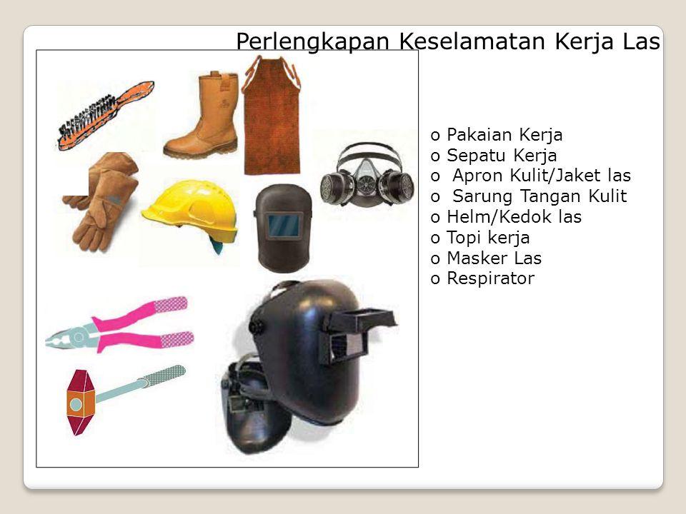 Perlengkapan Keselamatan Kerja Las o Pakaian Kerja o Sepatu Kerja o Apron Kulit/Jaket las o Sarung Tangan Kulit o Helm/Kedok las o Topi kerja o Masker
