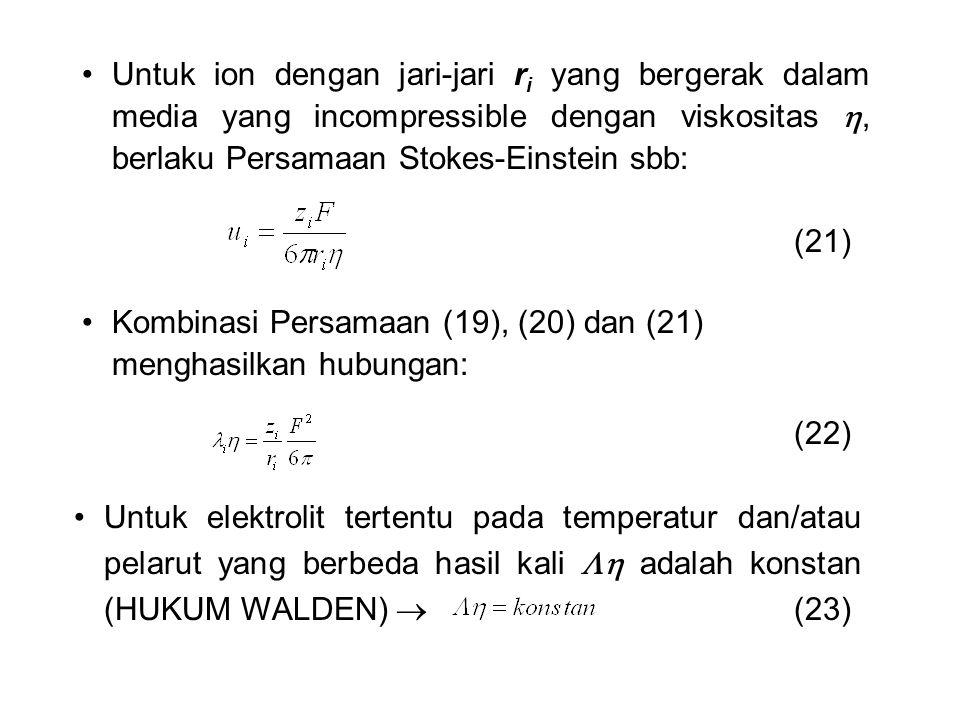 Untuk ion dengan jari-jari r i yang bergerak dalam media yang incompressible dengan viskositas , berlaku Persamaan Stokes-Einstein sbb: (21) Kombinas