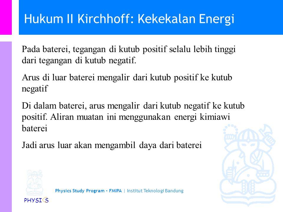 Physics Study Program - FMIPA | Institut Teknologi Bandung PHYSI S Hukum I: Kekekalan muatan Pada dasarnya, arus adalah aliran muatan. Karena muatan a