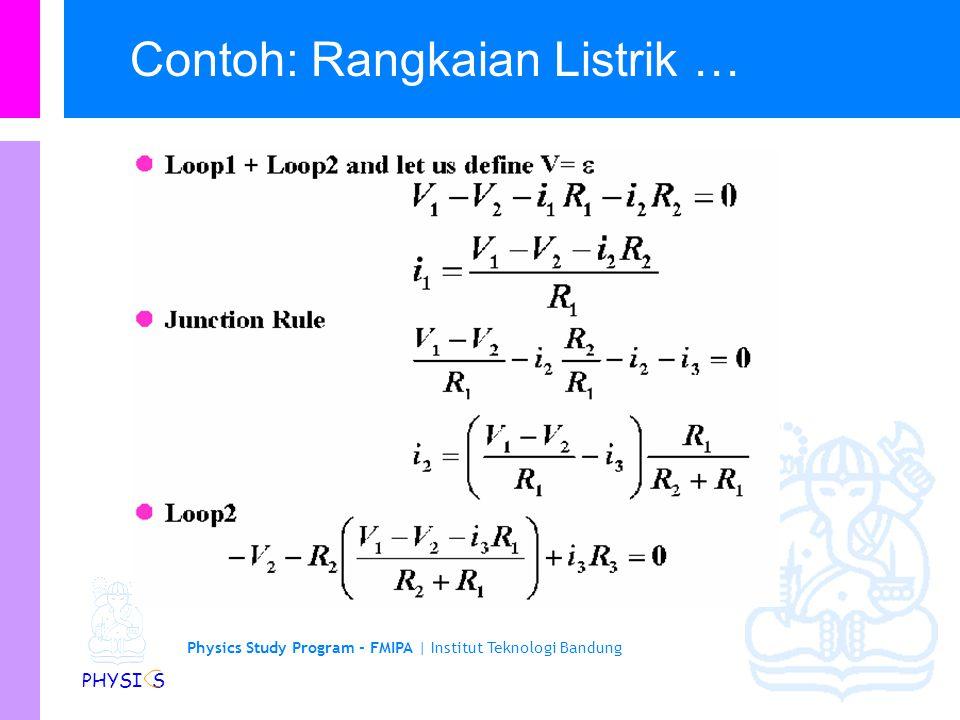 Physics Study Program - FMIPA | Institut Teknologi Bandung PHYSI S Contoh: Rangkaian Listrik Tinjau rangkaian berikut
