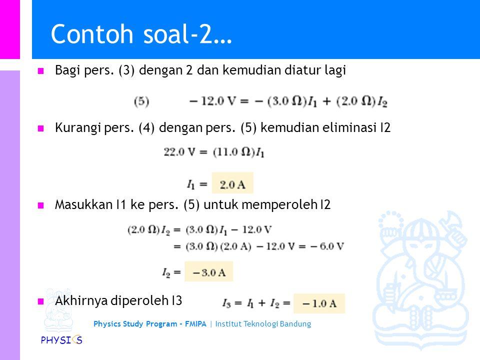 Physics Study Program - FMIPA | Institut Teknologi Bandung PHYSI S Contoh soal-2 Tentukan arus I1, I2 dan I3 dari rankaian berikut. Ada 3 variable yan