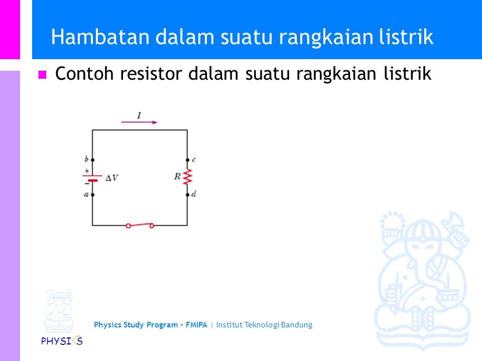 Physics Study Program - FMIPA | Institut Teknologi Bandung PHYSI S Beda potensial sebanding dengan arus dengan konstanta pembanding adalah hambatan li