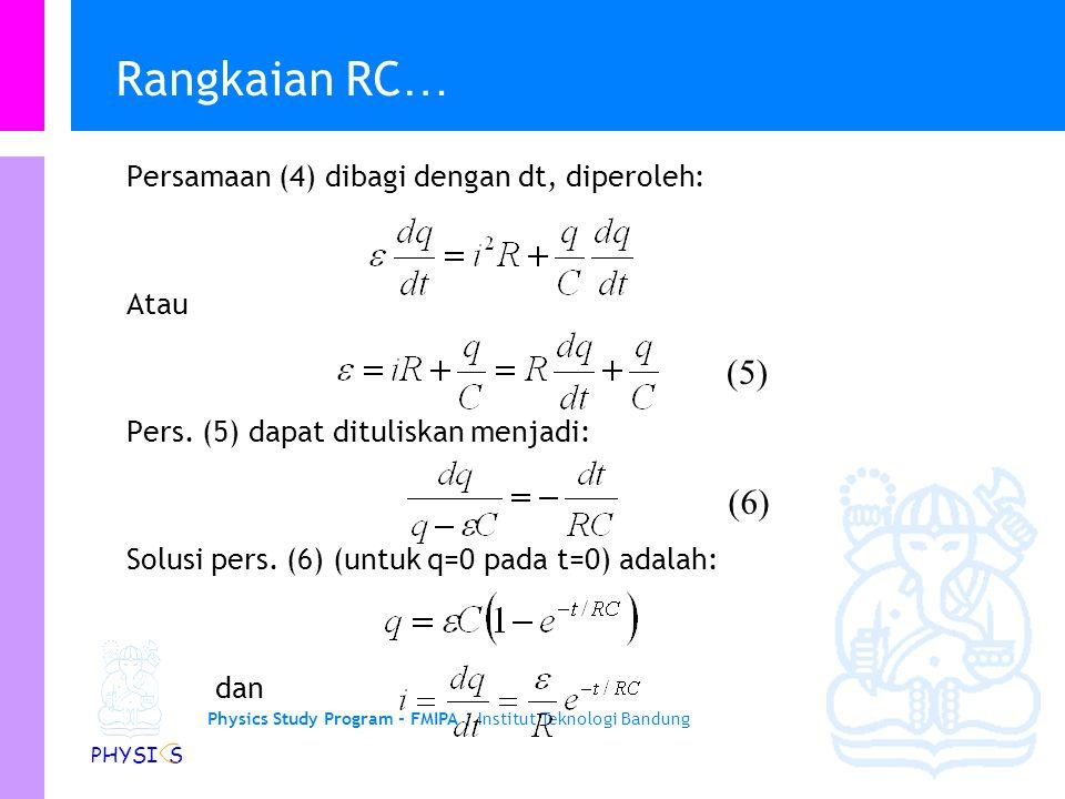 Physics Study Program - FMIPA | Institut Teknologi Bandung PHYSI S Rangkaian RC Andaikan kita ingin mengisi kapasitor dengan menghubungkan saklar S pa