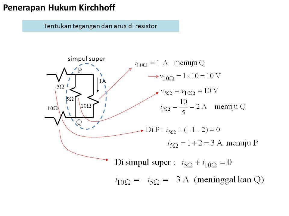 simpul super 1A 55 10  55 Penerapan Hukum Kirchhoff Tentukan tegangan dan arus di resistor