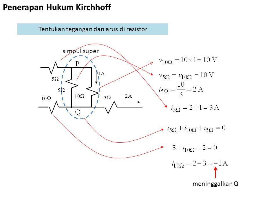 Tentukan tegangan dan arus di resistor simpul super meninggalkan Q 1A 55 10  55 55 2A Penerapan Hukum Kirchhoff