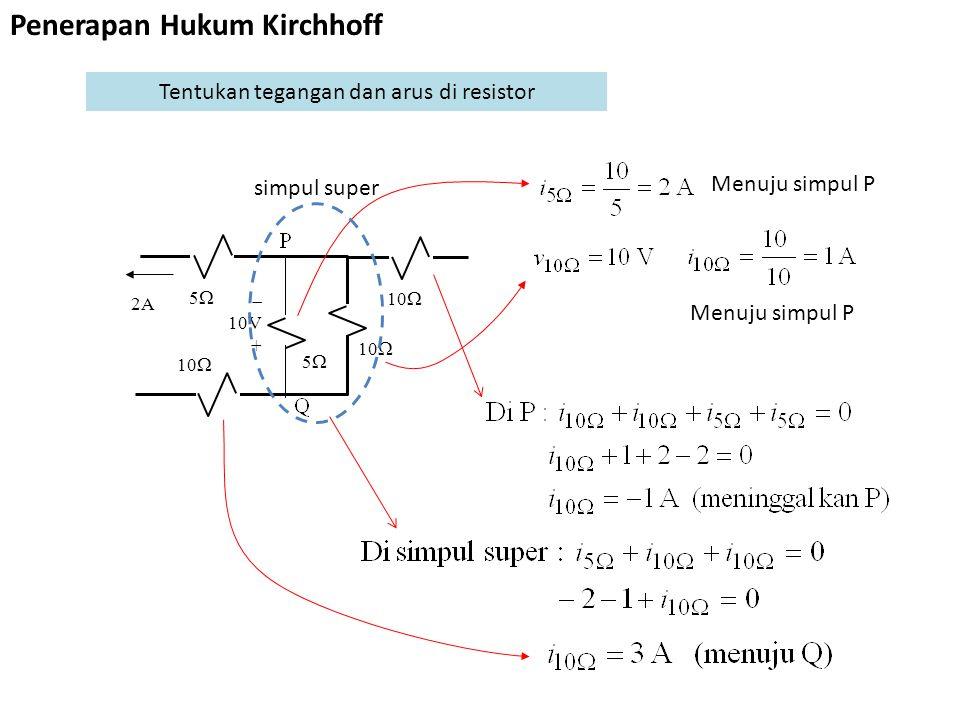 Tentukan tegangan dan arus di resistor  10V + 55 10  55 2A Menuju simpul P simpul super Penerapan Hukum Kirchhoff