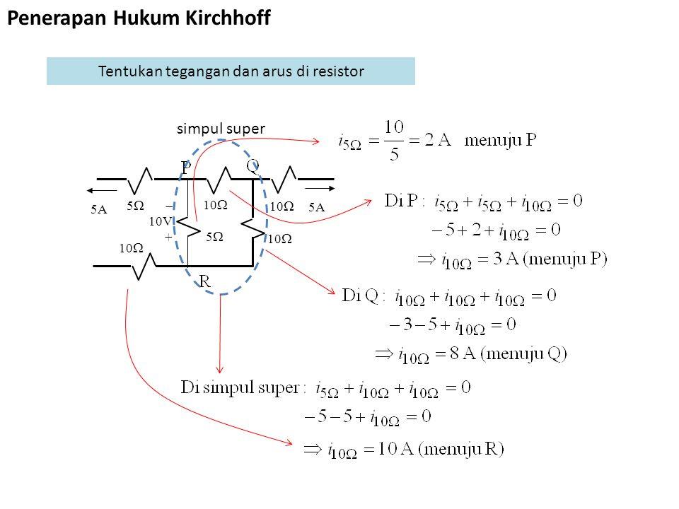  10V + 55 10  55 5A 10  5A Tentukan tegangan dan arus di resistor simpul super Penerapan Hukum Kirchhoff