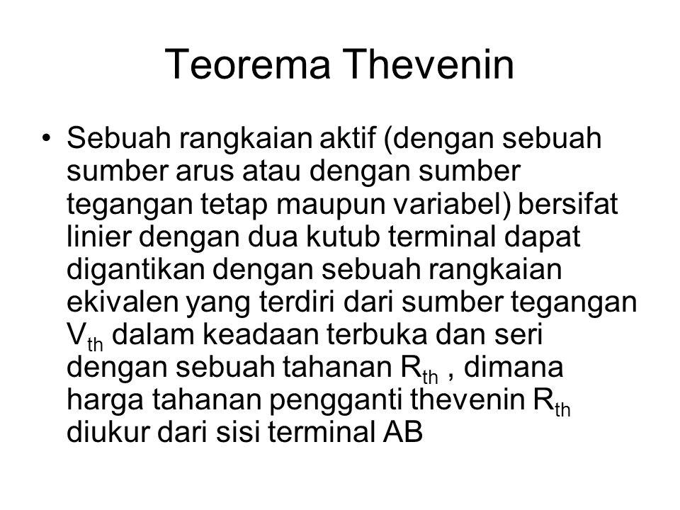 Teorema Thevenin Sebuah rangkaian aktif (dengan sebuah sumber arus atau dengan sumber tegangan tetap maupun variabel) bersifat linier dengan dua kutub