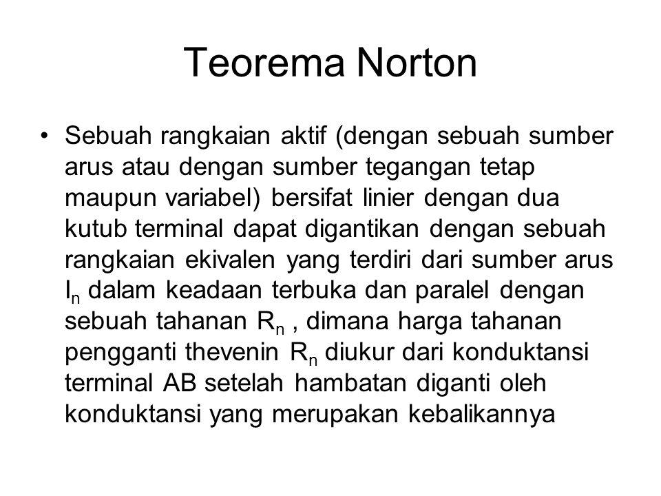 Teorema Norton Sebuah rangkaian aktif (dengan sebuah sumber arus atau dengan sumber tegangan tetap maupun variabel) bersifat linier dengan dua kutub t