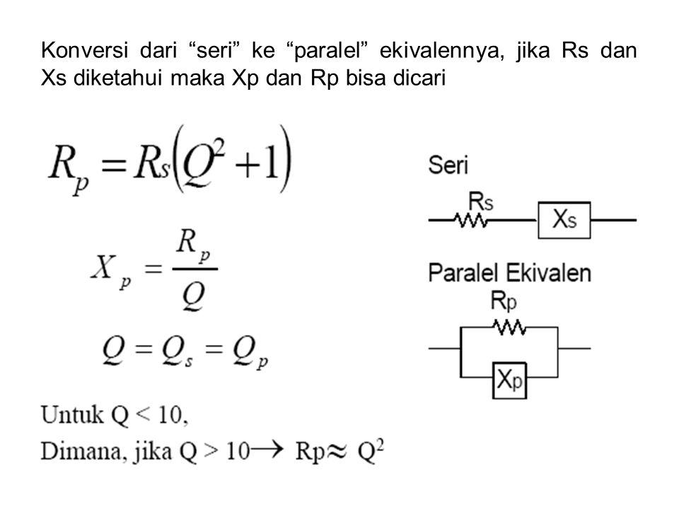 """Konversi dari """"seri"""" ke """"paralel"""" ekivalennya, jika Rs dan Xs diketahui maka Xp dan Rp bisa dicari"""