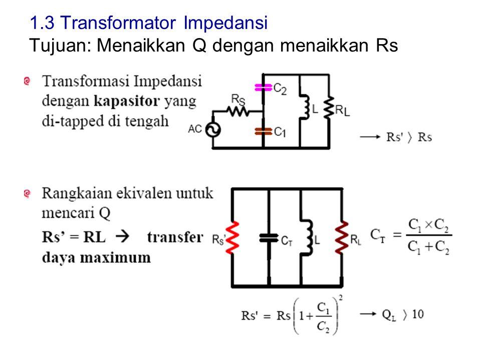 1.3 Transformator Impedansi Tujuan: Menaikkan Q dengan menaikkan Rs