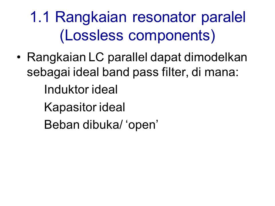 1.1 Rangkaian resonator paralel (Lossless components) Rangkaian LC parallel dapat dimodelkan sebagai ideal band pass filter, di mana: Induktor ideal K
