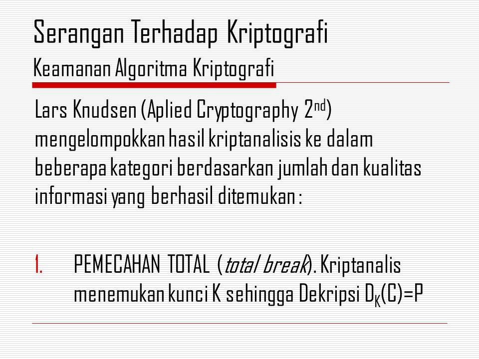 Lars Knudsen (Aplied Cryptography 2 nd ) mengelompokkan hasil kriptanalisis ke dalam beberapa kategori berdasarkan jumlah dan kualitas informasi yang berhasil ditemukan : 1.PEMECAHAN TOTAL (total break).