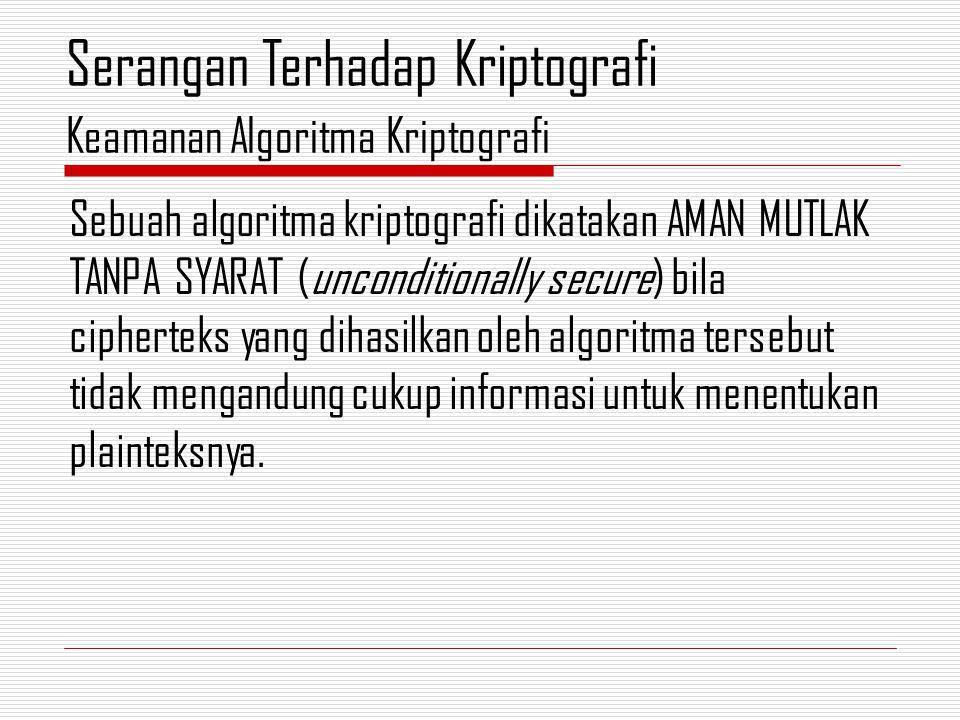 Sebuah algoritma kriptografi dikatakan AMAN MUTLAK TANPA SYARAT (unconditionally secure) bila cipherteks yang dihasilkan oleh algoritma tersebut tidak mengandung cukup informasi untuk menentukan plainteksnya.