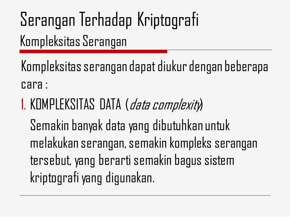 Kompleksitas serangan dapat diukur dengan beberapa cara : 1.KOMPLEKSITAS DATA (data complexity) Semakin banyak data yang dibutuhkan untuk melakukan serangan, semakin kompleks serangan tersebut, yang berarti semakin bagus sistem kriptografi yang digunakan.