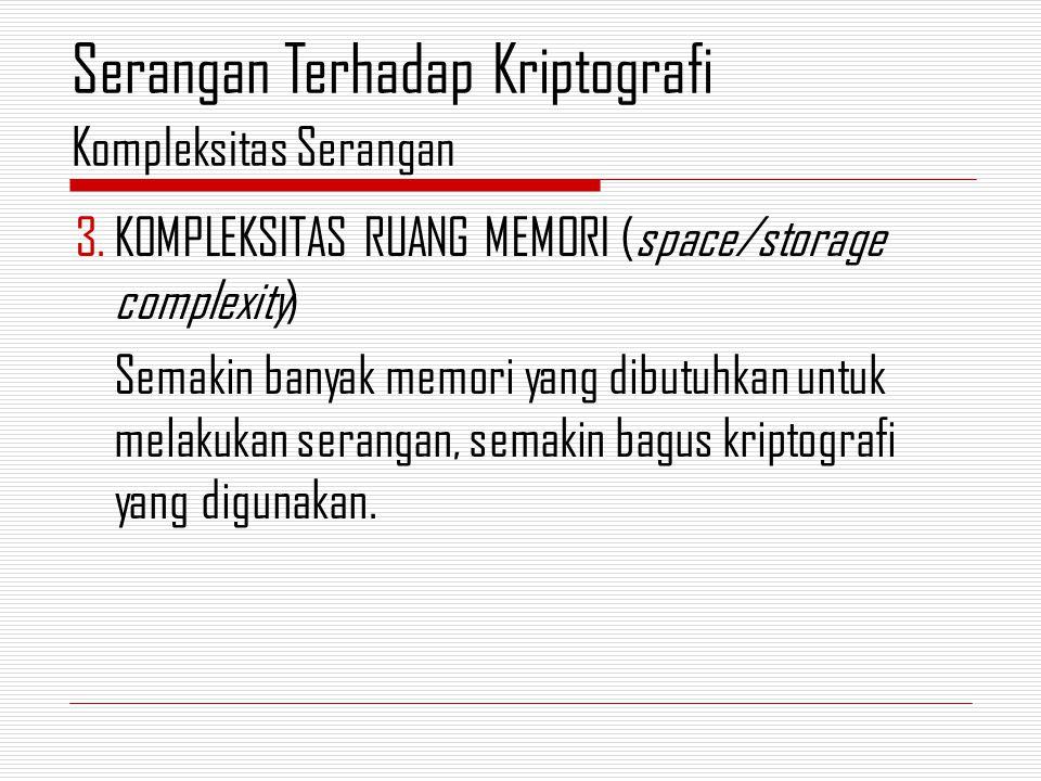 3.KOMPLEKSITAS RUANG MEMORI (space/storage complexity) Semakin banyak memori yang dibutuhkan untuk melakukan serangan, semakin bagus kriptografi yang digunakan.