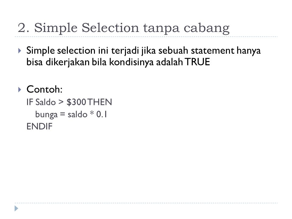 1. Simple Selection  Contoh IF account_balance < $300 THEN service_change = $5.00 ELSE service_change = $2.00 ENDIF