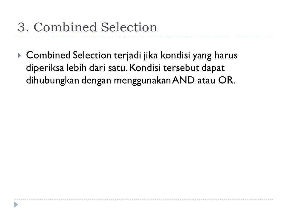 2. Simple Selection tanpa cabang  Simple selection ini terjadi jika sebuah statement hanya bisa dikerjakan bila kondisinya adalah TRUE  Contoh: IF S