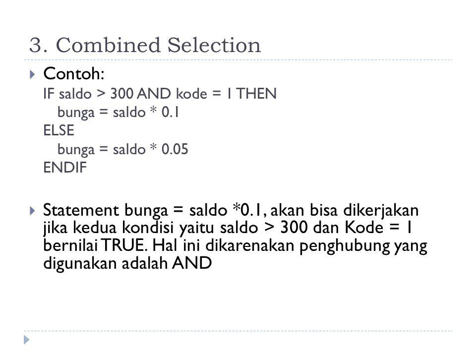 3. Combined Selection  Combined Selection terjadi jika kondisi yang harus diperiksa lebih dari satu. Kondisi tersebut dapat dihubungkan dengan menggu