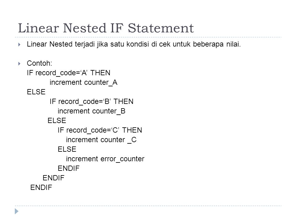 4. Nested Selection  Nested selection terjadi, jika di dalam IF terdapat statement IF yang lain.  Ada dua jenis nested selection  Linear Nested IF