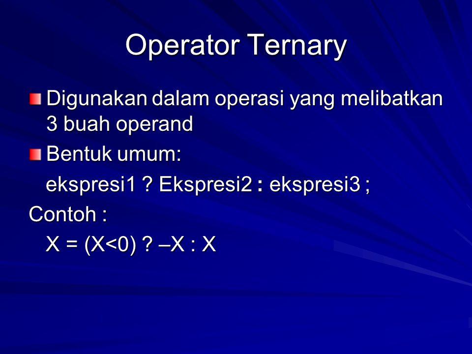 Operator Ternary Digunakan dalam operasi yang melibatkan 3 buah operand Bentuk umum: ekspresi1 ? Ekspresi2 : ekspresi3 ; ekspresi1 ? Ekspresi2 : ekspr