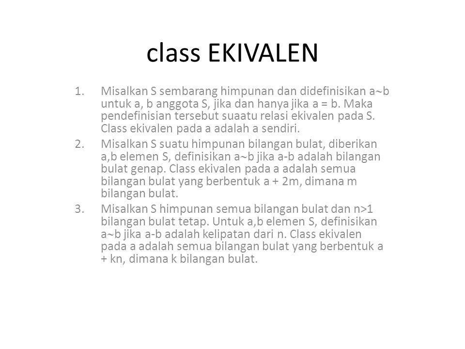 class EKIVALEN 1.Misalkan S sembarang himpunan dan didefinisikan a  b untuk a, b anggota S, jika dan hanya jika a = b. Maka pendefinisian tersebut su
