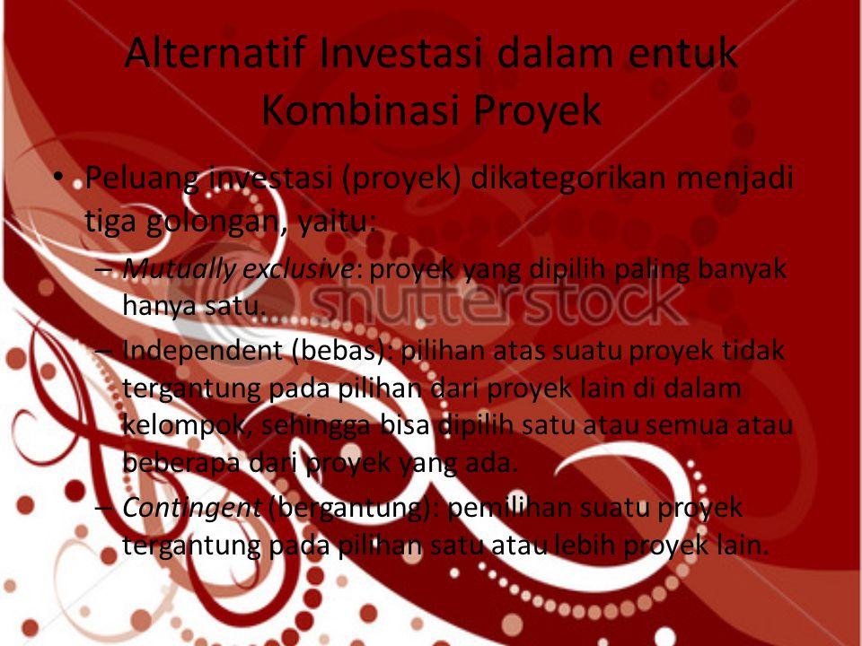 Alternatif Investasi dalam entuk Kombinasi Proyek Peluang investasi (proyek) dikategorikan menjadi tiga golongan, yaitu: – Mutually exclusive: proyek