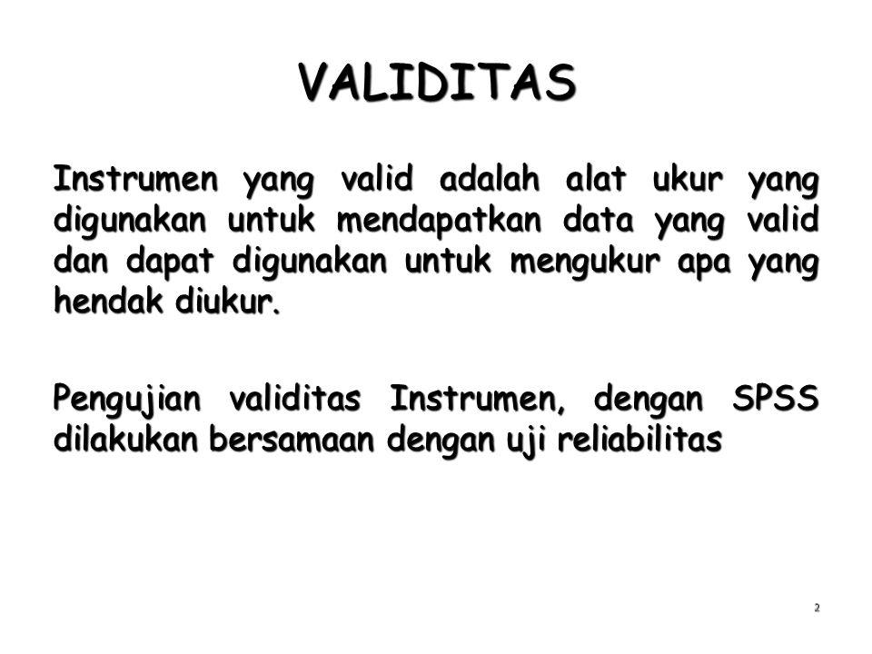 VALIDITAS Instrumen yang valid adalah alat ukur yang digunakan untuk mendapatkan data yang valid dan dapat digunakan untuk mengukur apa yang hendak di