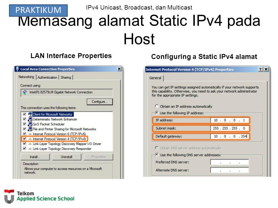 IPv4 Unicast, Broadcast, dan Multicast Memasang alamat Static IPv4 pada Host LAN Interface Properties Configuring a Static IPv4 alamat PRAKTIKUM