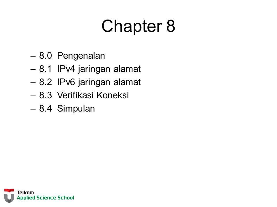 Chapter 8 –8.0 Pengenalan –8.1 IPv4 jaringan alamat –8.2 IPv6 jaringan alamat –8.3 Verifikasi Koneksi –8.4 Simpulan