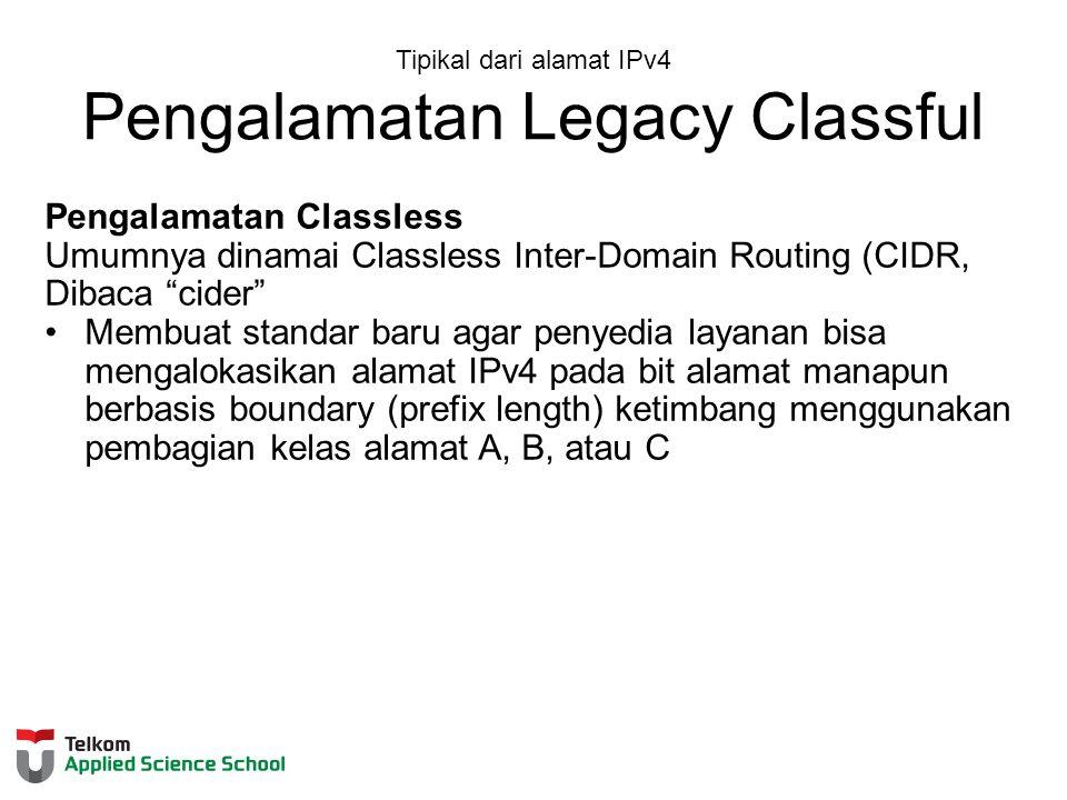 Pengalamatan Classless Umumnya dinamai Classless Inter-Domain Routing (CIDR, Dibaca cider Membuat standar baru agar penyedia layanan bisa mengalokasikan alamat IPv4 pada bit alamat manapun berbasis boundary (prefix length) ketimbang menggunakan pembagian kelas alamat A, B, atau C