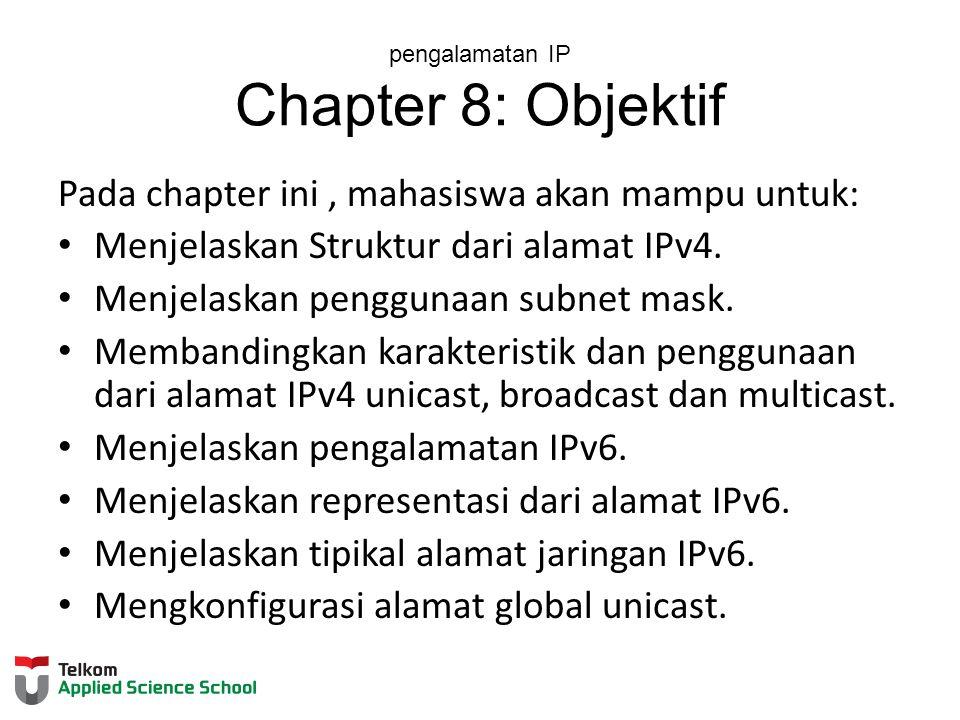 pengalamatan IP Chapter 8: Objektif Pada chapter ini, mahasiswa akan mampu untuk: Menjelaskan Struktur dari alamat IPv4.