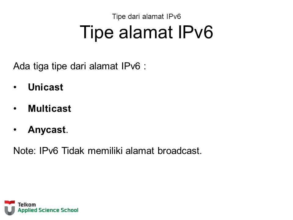 Tipe dari alamat IPv6 Tipe alamat IPv6 Ada tiga tipe dari alamat IPv6 : Unicast Multicast Anycast.