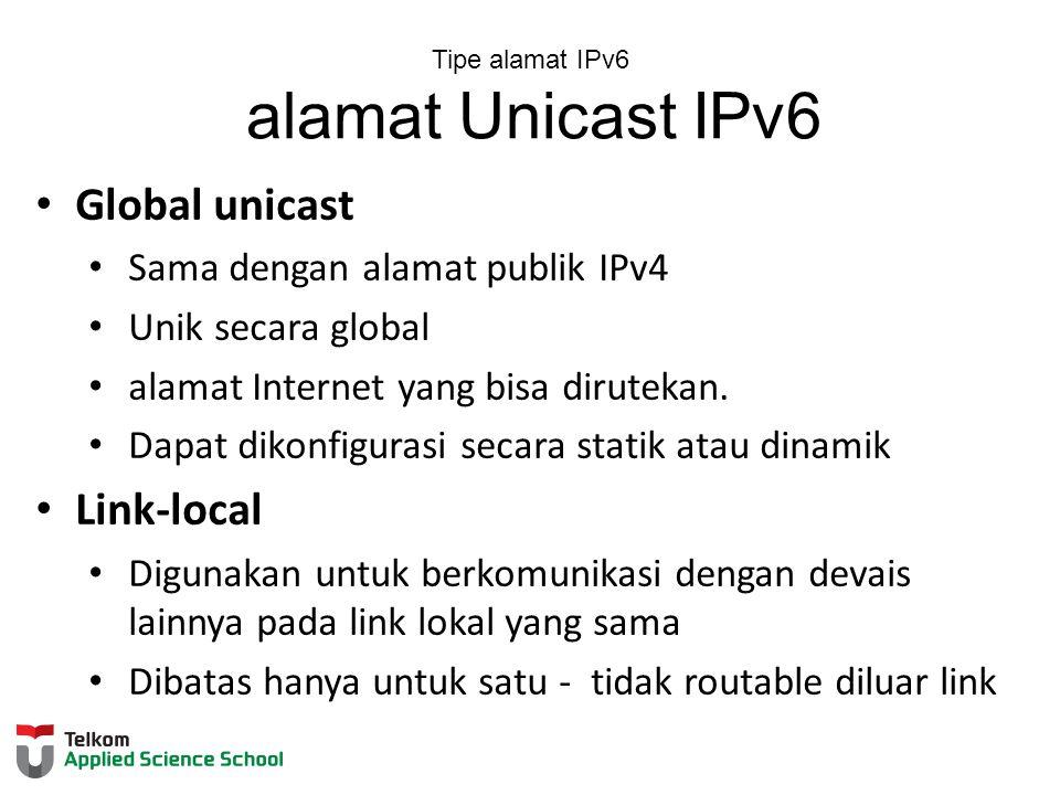 Global unicast Sama dengan alamat publik IPv4 Unik secara global alamat Internet yang bisa dirutekan.