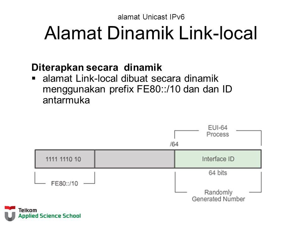 alamat Unicast IPv6 Alamat Dinamik Link-local Diterapkan secara dinamik  alamat Link-local dibuat secara dinamik menggunakan prefix FE80::/10 dan dan ID antarmuka