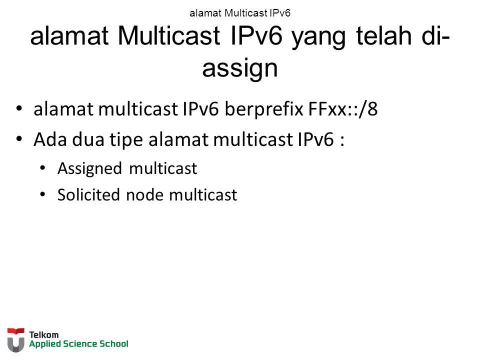 alamat Multicast IPv6 alamat Multicast IPv6 yang telah di- assign alamat multicast IPv6 berprefix FFxx::/8 Ada dua tipe alamat multicast IPv6 : Assigned multicast Solicited node multicast
