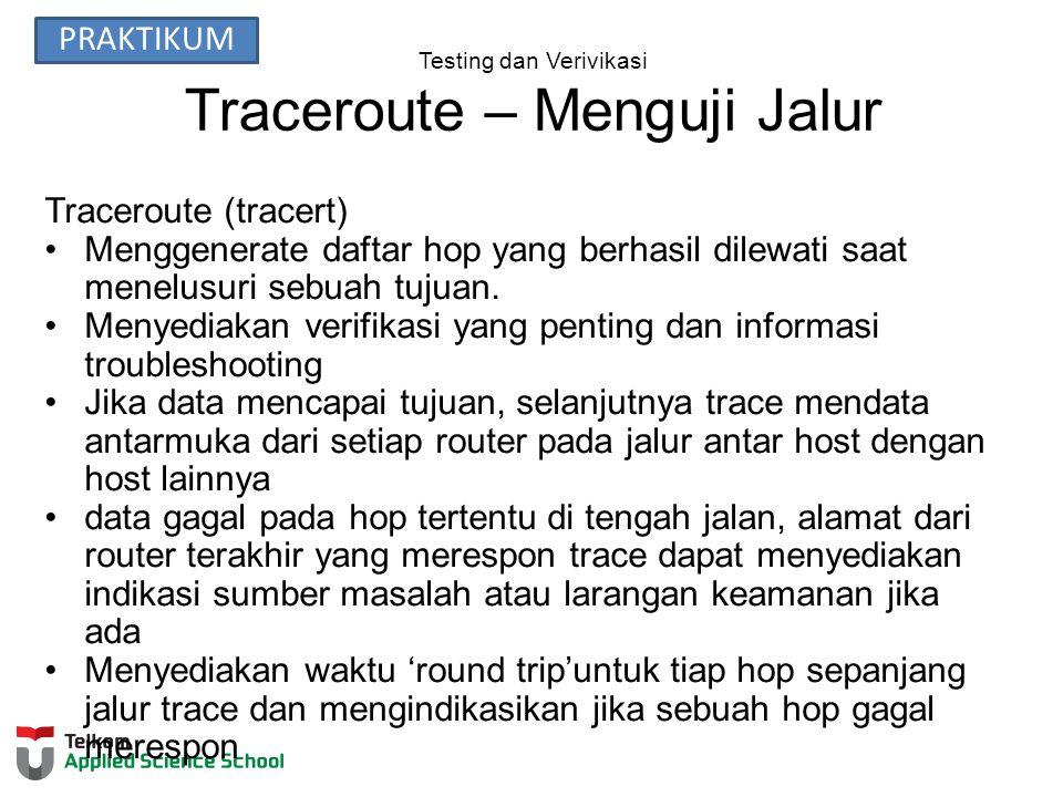 Testing dan Verivikasi Traceroute – Menguji Jalur Traceroute (tracert) Menggenerate daftar hop yang berhasil dilewati saat menelusuri sebuah tujuan.