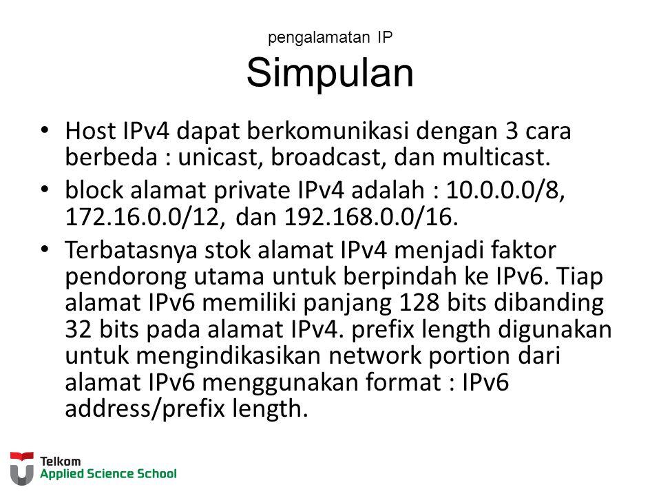 pengalamatan IP Simpulan Host IPv4 dapat berkomunikasi dengan 3 cara berbeda : unicast, broadcast, dan multicast.