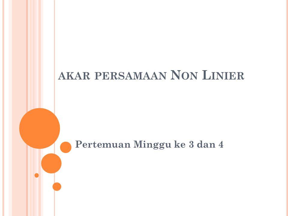 P ERSAMAAN N ON L INIER penentuan akar-akar persamaan non linier.
