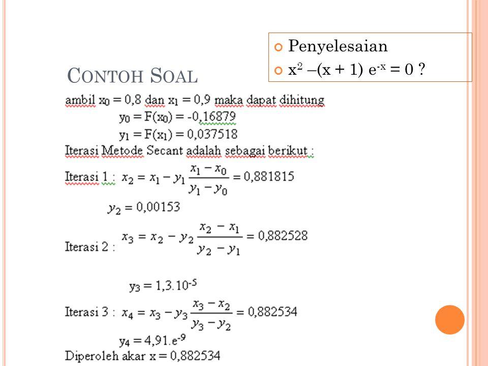 C ONTOH S OAL Penyelesaian x 2 –(x + 1) e -x = 0 ?