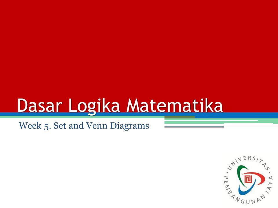 Dasar Logika Matematika Week 5. Set and Venn Diagrams