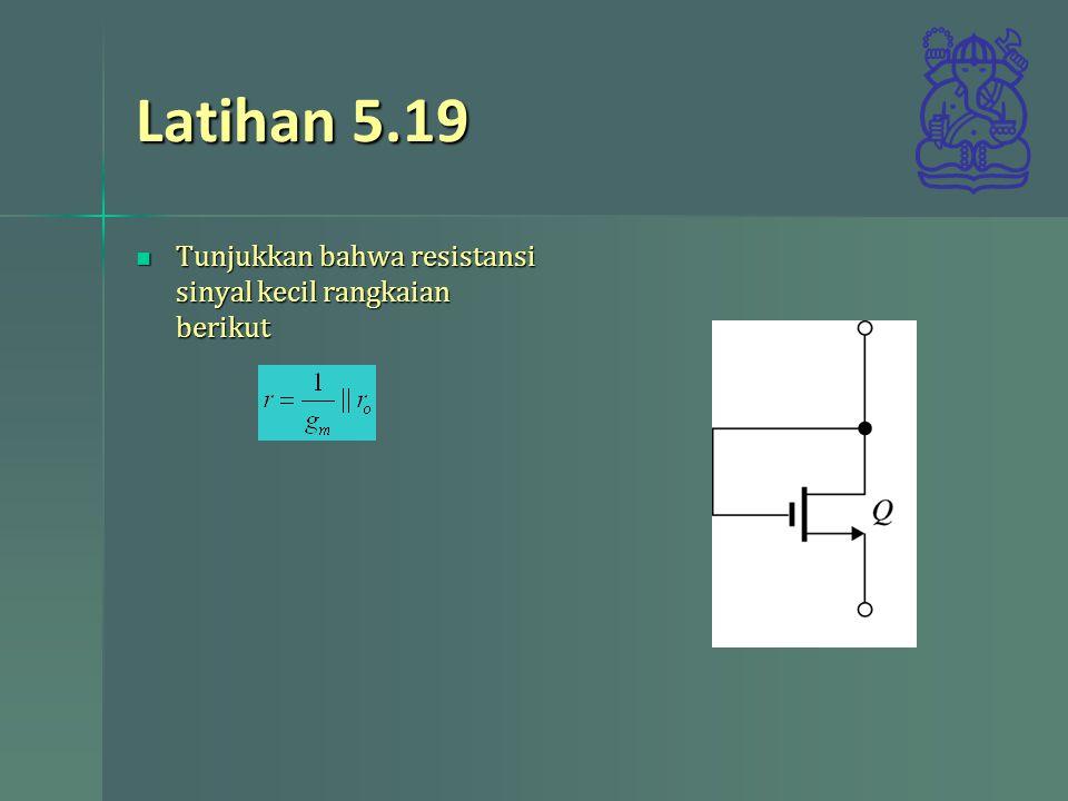 Latihan 5.19 Tunjukkan bahwa resistansi sinyal kecil rangkaian berikut Tunjukkan bahwa resistansi sinyal kecil rangkaian berikut