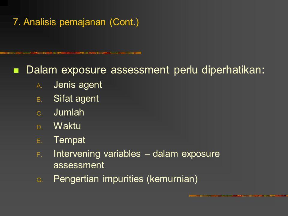 Dalam exposure assessment perlu diperhatikan: A. Jenis agent B. Sifat agent C. Jumlah D. Waktu E. Tempat F. Intervening variables – dalam exposure ass