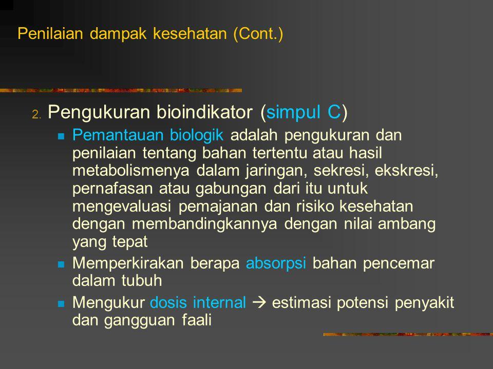 Penilaian dampak kesehatan (Cont.) 2. Pengukuran bioindikator (simpul C) Pemantauan biologik adalah pengukuran dan penilaian tentang bahan tertentu at