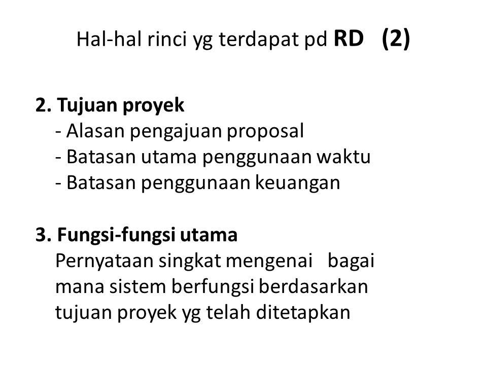 Hal-hal rinci yg terdapat pd RD (2) 2. Tujuan proyek - Alasan pengajuan proposal - Batasan utama penggunaan waktu - Batasan penggunaan keuangan 3. Fun