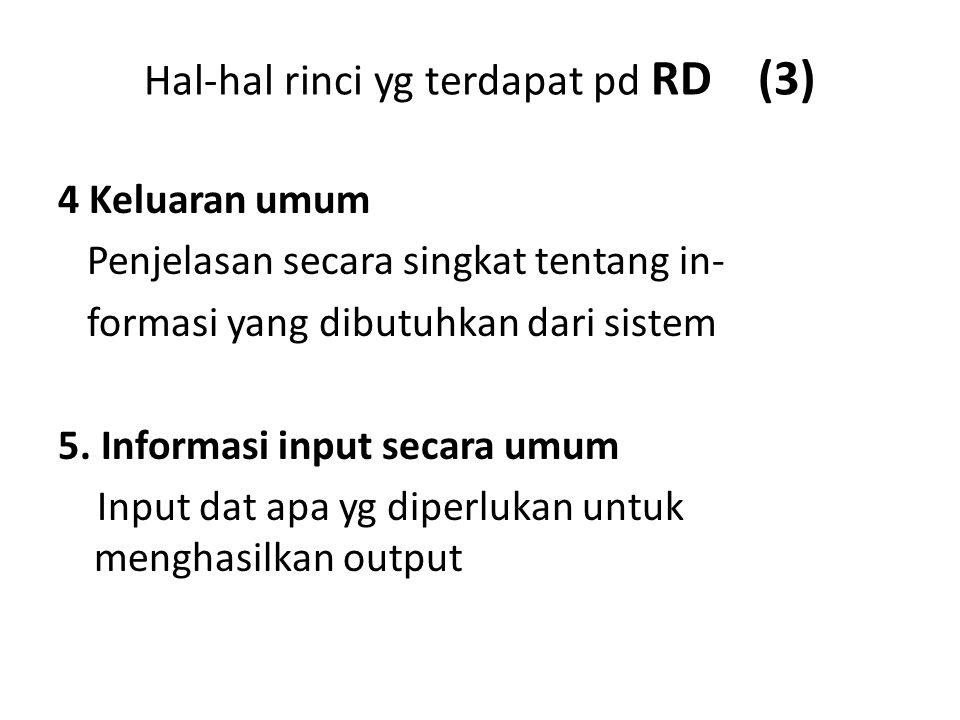 Hal-hal rinci yg terdapat pd RD (3) 4 Keluaran umum Penjelasan secara singkat tentang in- formasi yang dibutuhkan dari sistem 5. Informasi input secar