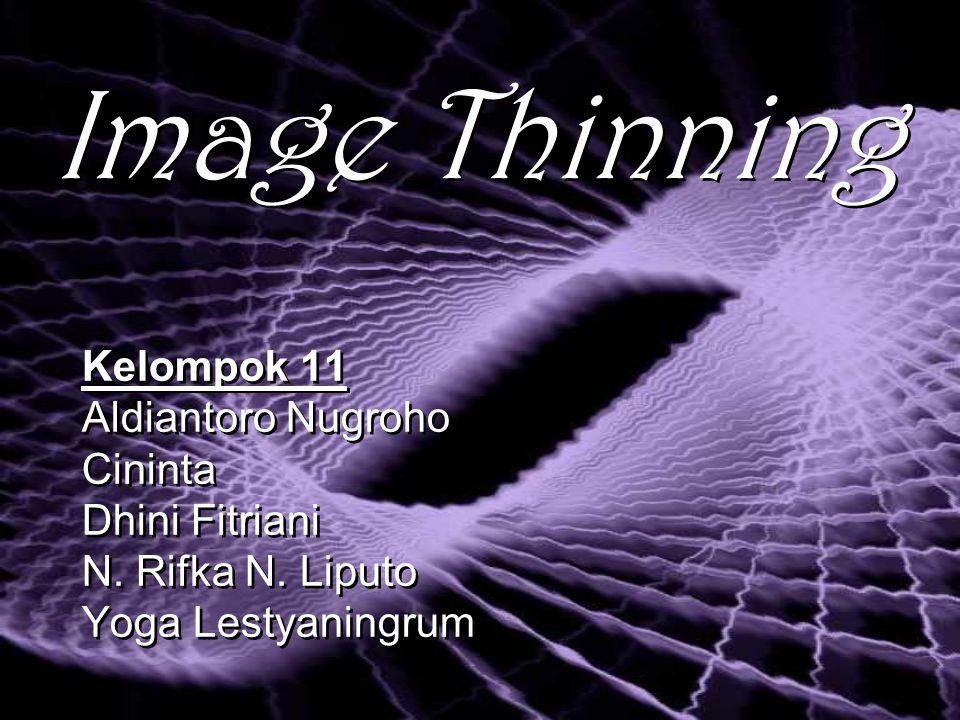 Image Thinning Kelompok 11 Aldiantoro Nugroho Cininta Dhini Fitriani N.