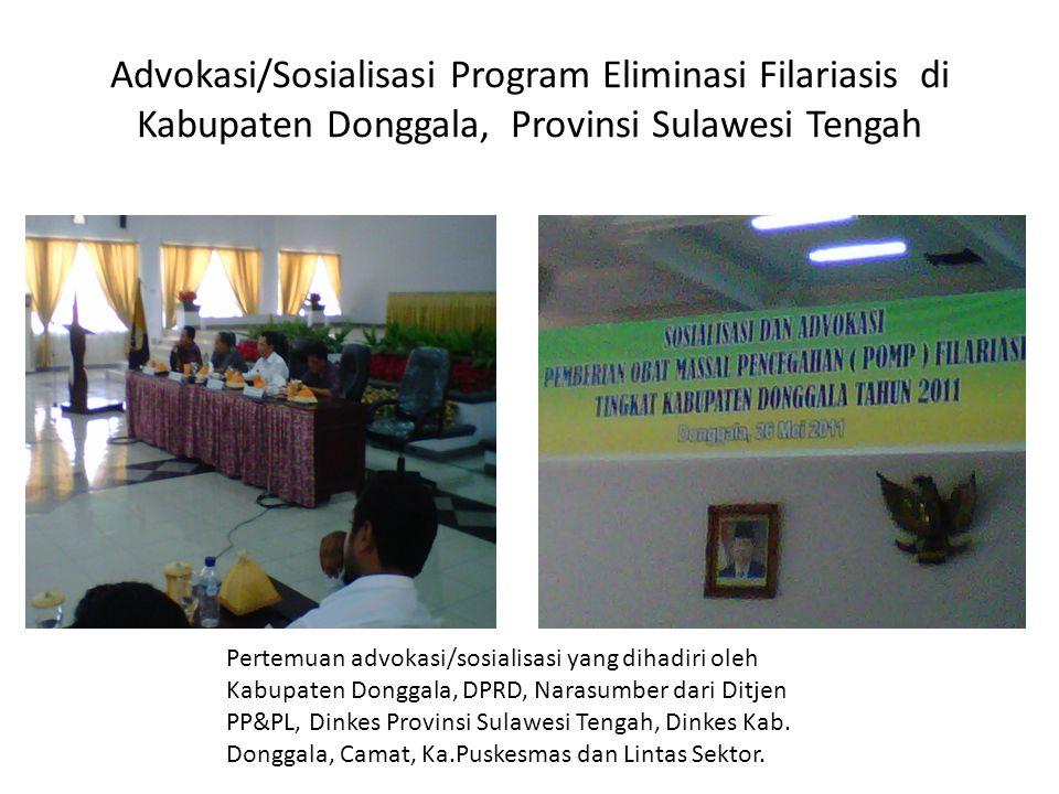 Advokasi/Sosialisasi Program Eliminasi Filariasis di Kabupaten Donggala, Provinsi Sulawesi Tengah Pertemuan advokasi/sosialisasi yang dihadiri oleh Kabupaten Donggala, DPRD, Narasumber dari Ditjen PP&PL, Dinkes Provinsi Sulawesi Tengah, Dinkes Kab.