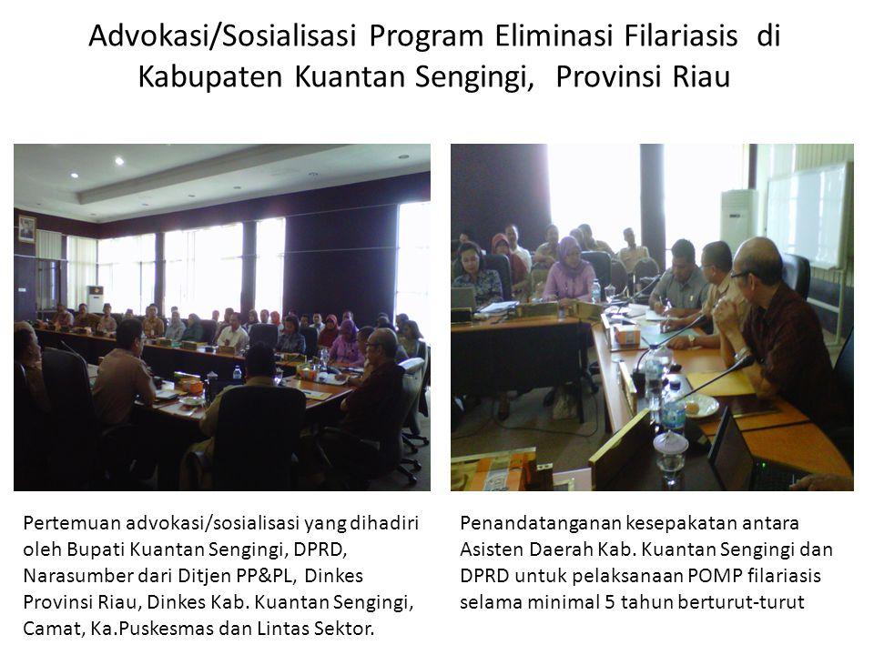 Advokasi/Sosialisasi Program Eliminasi Filariasis di Kabupaten Kuantan Sengingi, Provinsi Riau Pertemuan advokasi/sosialisasi yang dihadiri oleh Bupati Kuantan Sengingi, DPRD, Narasumber dari Ditjen PP&PL, Dinkes Provinsi Riau, Dinkes Kab.